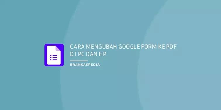 Cara Mengubah Google Form ke PDF di PC & HP