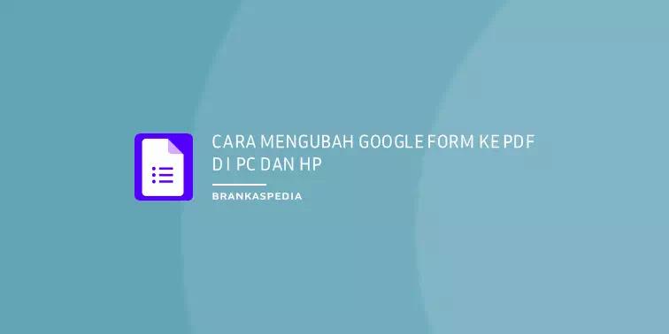 Cara Mengubah Google Formulir Ke Pdf Di Pc Hp Brankaspedia Blog Tutorial Dan Tips