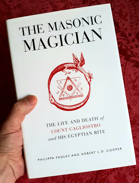 The Masonic Magician. The Life and Death of Count Cagliostro and His Egyptian Rite. Philippa Faulks and Robert L.D. Cooper