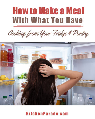 How to Make a Meal with What You Have ♥ KitchenParade.com, what's in the fridge, freezer and pantry.