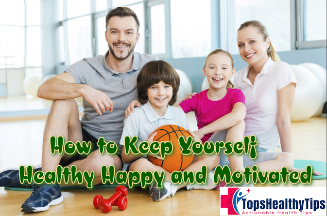How to Keep Yourself Healthy, Happy and Motivated