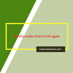 Holiday make our brains fresh and no boring