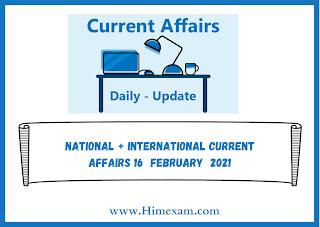 National + International Current Affairs 16  february  2021