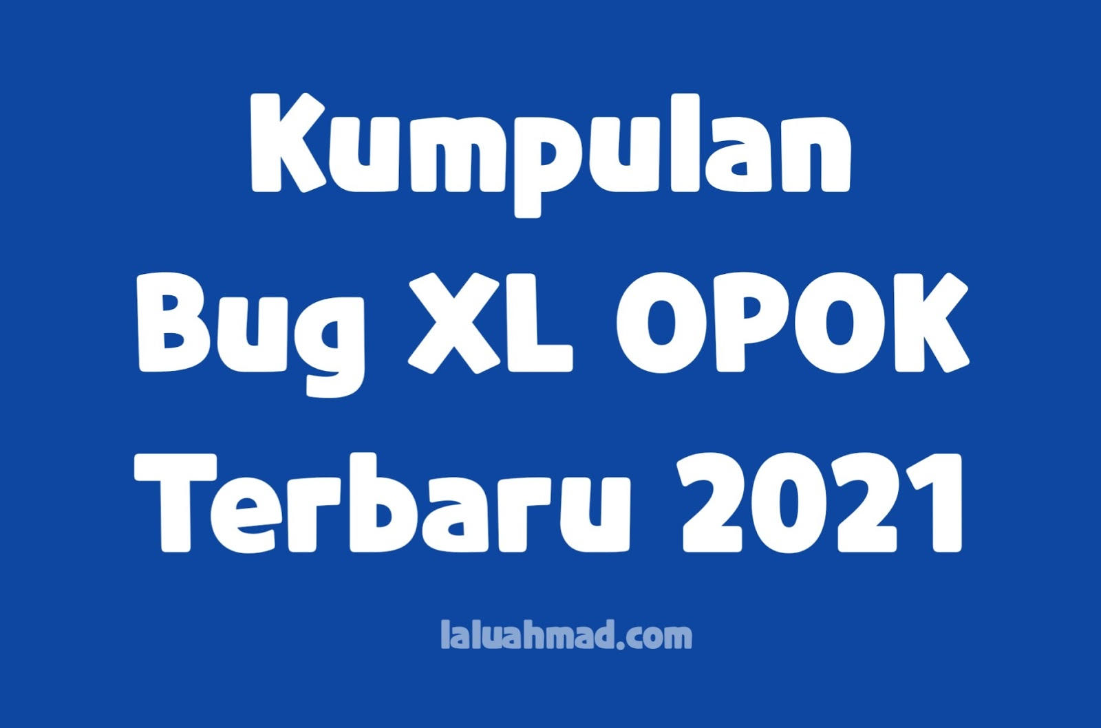 Kumpulan Bug XL OPOK Terbaru 2021