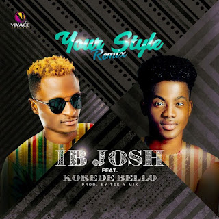 IB Josh Ft. Korede Bello – Your Style (Remix)