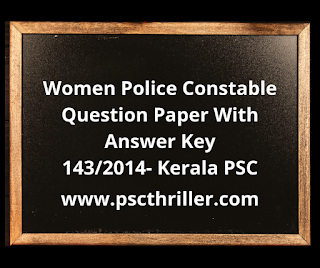 Women Police Constable -Question Paper With Answer Key- 143/2014 - Kerala PSC