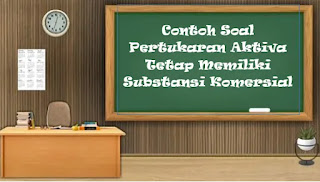 Contoh Soal Pertukaran Aktiva Tetap Memiliki Substansi Komersial