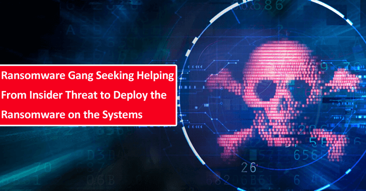 Ransomware Gang Seeking Helping From Insider Threat to Deploy The Ransomware on the Systems