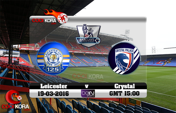مشاهدة مباراة كريستال بالاس وليستر سيتي اليوم 19-3-2016 في الدوري الإنجليزي