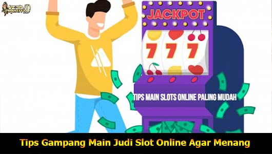 Tips Gampang Main Judi Slot Online Agar Menang