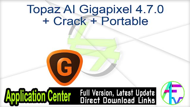 Topaz AI Gigapixel 4.7.0 + Crack + Portable