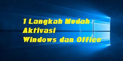 1 Langkah Mudah Aktivasi Windows dan Office