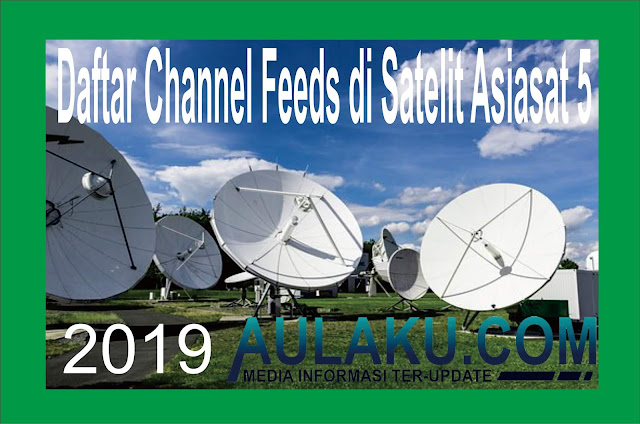 Daftar Channel Feeds Di Satelit Asiasat 5 2019