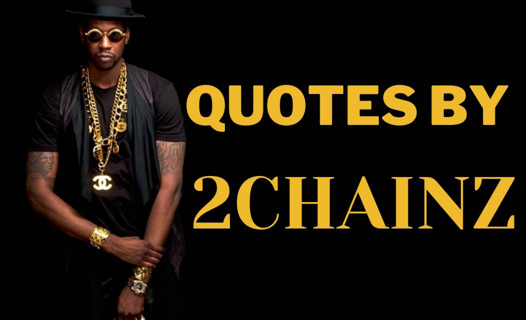 BEST 30+ QUOTES BY RAPPER 2CHAINZ WITH QUOTES IMAGES