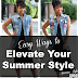 EASY WAYS TO: Elevate Your Summer Style