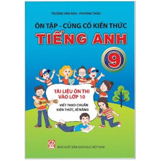 Ôn Tập - Củng Cố Kiến Thức Tiếng Anh Lớp 9 (Tài Liệu Ôn Thi Vào Lớp 10 Viết Theo Chuẩn Kiến Thức, Kĩ Năng) ebook PDF EPUB AWZ3 PRC MOBI