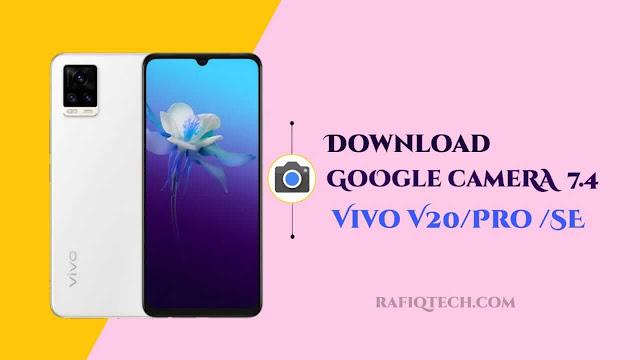 تحميل Google Camera 7.4 لهاتف فيفو Vivo v20  و V20 Pro و V20 SE