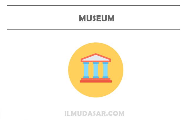 Pengertian Museum, Sejarah Museum, Fungsi Museum, Jenis Museum