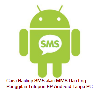 Cara Backup SMS atau MMS Dan Log Panggilan Telepon HP Android Tanpa PC