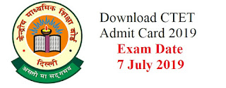 Download CTET Admit Card 2019 - Exam Date 7 July 2019