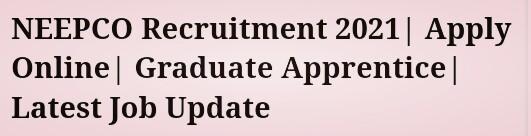 NEEPCO Recruitment 2021  Apply Online  Graduate Apprentice  Latest Job Update