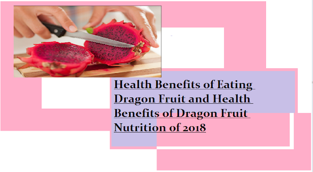 Health Benefits of Eating Dragon Fruit and Health Benefits of Dragon Fruit Nutrition