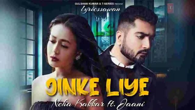 JINKE LIYE hindi LYRICS – NEHA KAKKAR-jaani ve.