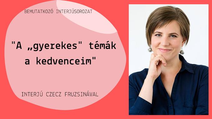 """""""A """"gyerekes"""" témák a kedvenceim"""" - interjú Czecz Fruzsinával"""