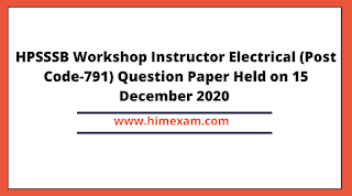 HPSSSB Workshop Instructor Electrical (Post Code-791) Question Paper Held on 15 December 2020