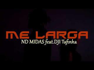ND Midas - Me Larga (Feat. DJI Tafinha) [Download]