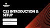 CSS Introduction & Setup - Part 1 of Fundamental CSS Tutorial