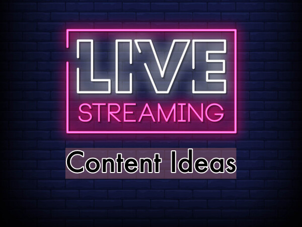 Live Streaming Content Ideas