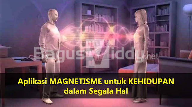 Aplikasi MAGNETISME untuk Kehidupan dalam Segala hal