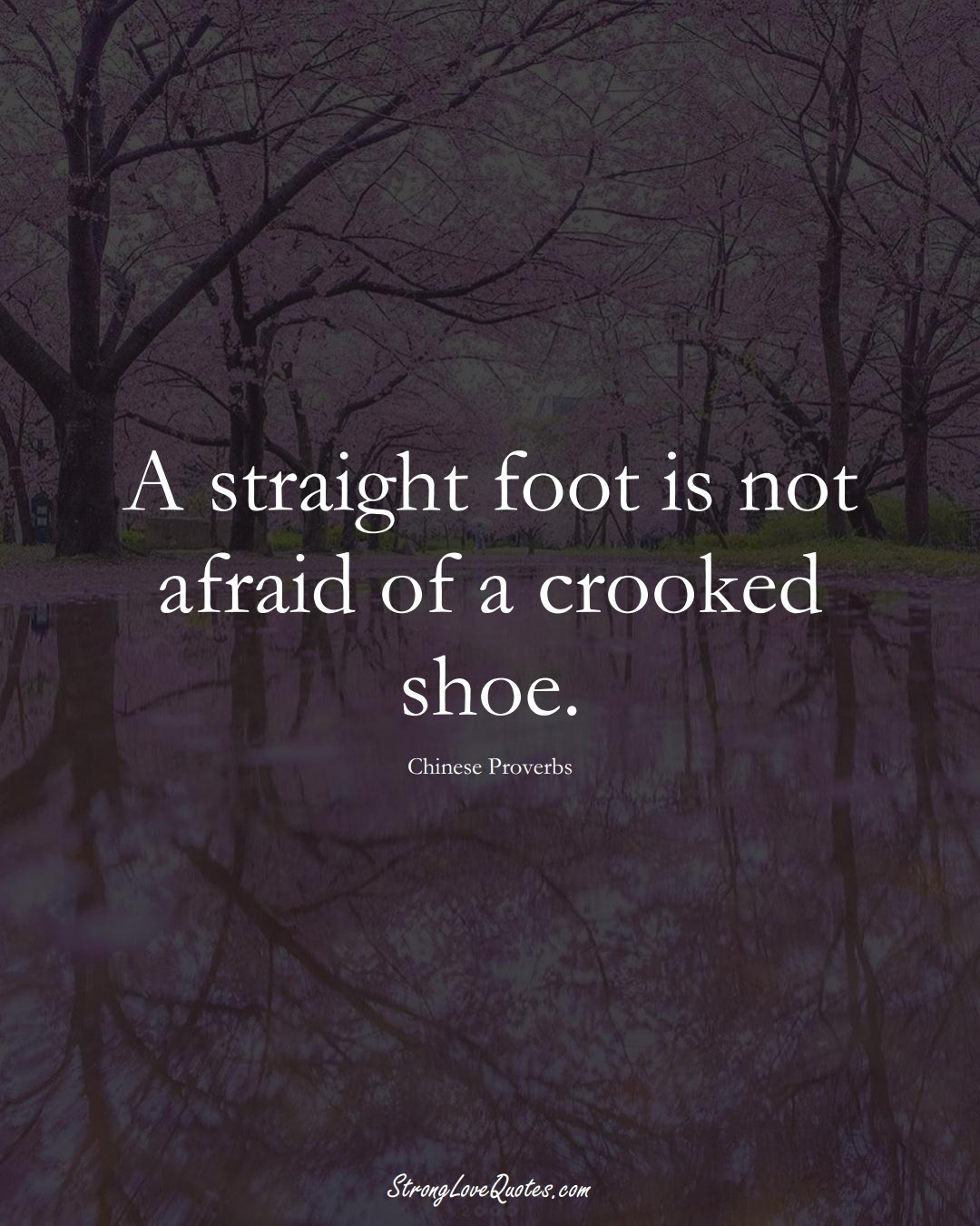 A straight foot is not afraid of a crooked shoe. (Chinese Sayings);  #AsianSayings
