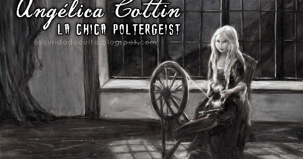 La Chica Poltergeist: Angélique Cottin y su extraño caso