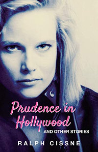 Prudence in Hollywood: And Other Stories by Ralph Cissne