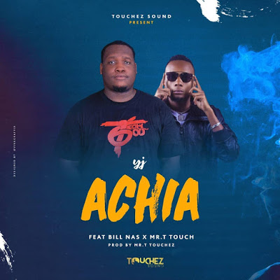 AUDIO | Yj Ft. Bill Nas x Mr. Touch - ACHIA | Download New song