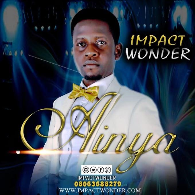 [ Gospel Music ] ImpactWonder – Ainya || @ impactwonder