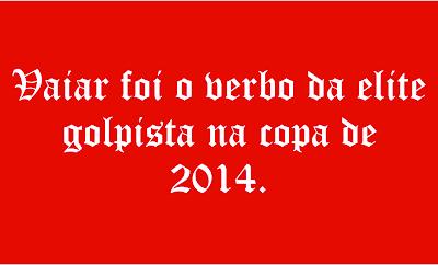 A imagem de fundo vermelho e caracteres em branco diz: vaiar foi verbo da elite golpista na copa do mundo de 2014.