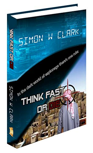 Think Fast or Die by Simon W. Clark