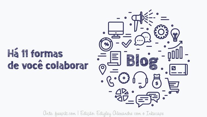 Há 11 formas de você colaborar com o blog