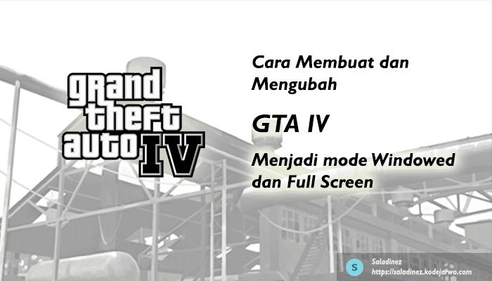 Cara Membuat & Mengubah GTA IV jadi Mode Windowed