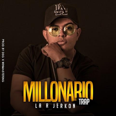 ESTRENOS SOLO AQUÍ ➤ La R Jerkon - Millonario (Trap)