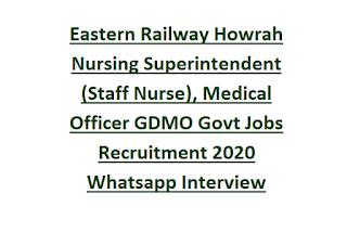 Eastern Railway Howrah Nursing Superintendent (Staff Nurse), Medical Officer GDMO Govt Jobs Recruitment 2020 Whatsapp Interview