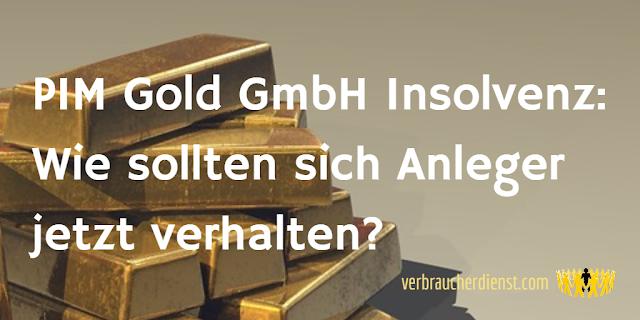 Titel: PIM Gold GmbH Insolvenz: Wie sollten sich Anleger jetzt verhalten?