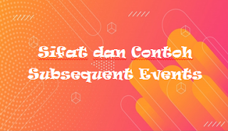 Sifat dan Contoh Subsequent Events