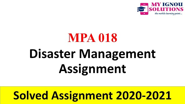 MPA 018 Disaster Management Assignment  Solved Assignment 2020-21