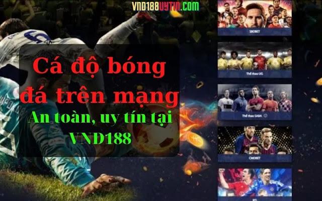 Cá độ bóng đá qua mạng an toàn và uy tín tại VND188