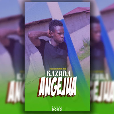 AUDIO | Kazuba - AngeJua | Download New song