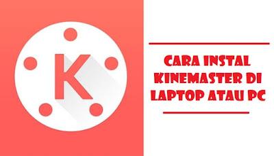 Cara Install Kinemaster di Laptop